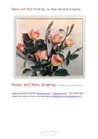 장미와장미재배.Roses and Rose Growing, by Rose Georgina Kingsley
