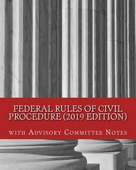 Federal Rules of Civil Procedure (2019 Edition)