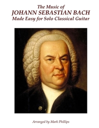 The Music of Johann Sebastian Bach Made Easy for Solo Classical Guitar