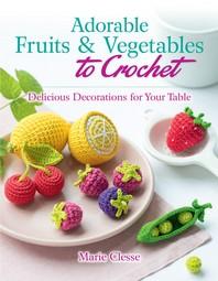 [해외]Adorable Fruits & Vegetables to Crochet