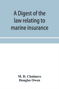 A digest of the law relating to marine insurance
