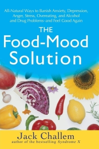 Food-Mood Solution : All-Natural Ways to Banish Anxiety, Depression, Anger, Stress, Overeating,