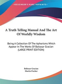 [해외]A Truth Telling Manual and the Art of Worldly Wisdom