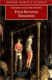 Four Revenge Tragedies : The Spanish Tragedy, (Oxford World Classics)
