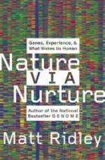 Nature Via Nurture : Genes, Experience, and What Makes Us Human