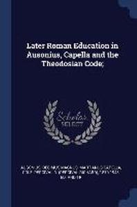 Later Roman Education in Ausonius, Capella and the Theodosian Code;