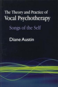 Theory and Practice of Vocal Psychotherapy : Songs of Self
