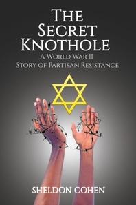 The Secret Knothole - A World War II Story of Partisan Resistance