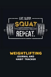 Eat. Sleep. Squat. Repeat. Weightlifting Journal and Habit Tracker