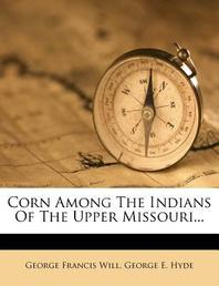 [해외]Corn Among the Indians of the Upper Missouri... (Paperback)