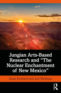 "Jungian Arts-Based Research and ""the Nuclear Enchantment of New Mexico"""