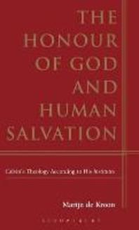Honour of God and Human Salvation : Calvin's Theology According to His Institutes