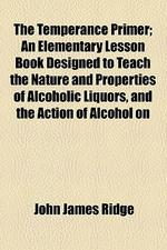 [해외]The Temperance Primer; An Elementary Lesson Book Designed to Teach the Nature and Properties of Alcoholic Liquors, and the Action of Alcohol on the Bo (Paperback)