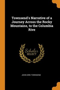 [해외]Townsend's Narrative of a Journey Across the Rocky Mountains, to the Columbia Rive (Paperback)