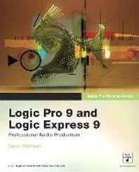 Logic Pro 9 and Logic Express 9 [With DVD ROM]