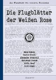 Die Flugblaetter der Weissen Rose | Als Fliesstext und original Faksimile