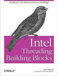 Intel Threading Building Blocks : Outfitting C++ for Multi-Core Processor Parallelism