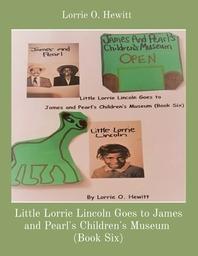 [해외]Little Lorrie Lincoln Goes to James and Pearl's Children's Museum (Book Six) (Paperback)