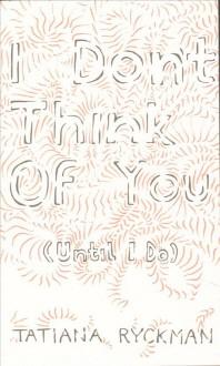 I Don't Think of You (Until I Do)