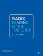 RADIX READING FOR THE TOEFL IBT BLUE LABEL. 1(RADIX FOR THE TOEFL IBT)(RADIX FOR THE TOEFL IBT)