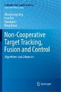 Non-Cooperative Target Tracking, Fusion and Control