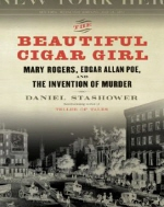 Beautiful Cigar Girl : Mary Rogers, Edgar Allan Poe, And the Invention of Murder
