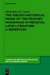 The Pseudo-Historical Image of the Prophet Muhammad in Medieval Latin Literature