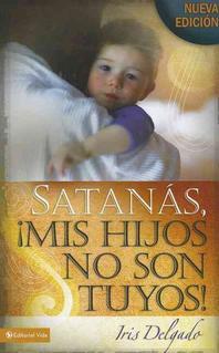 Satan�s, MIS Hijos No Son Tuyos, Edici�n Revisada = Satan, You Can't Have My Children!