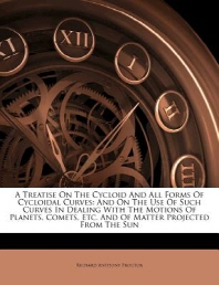 A Treatise on the Cycloid and All Forms of Cycloidal Curves