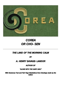 코리아 조선Corea or Cho-sen, by A (Arnold) Henry Savage-Landor