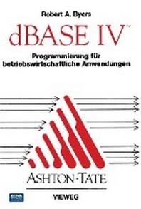 dBASE IV Programmierung Fur Betriebswirtschaftliche Anwendungen