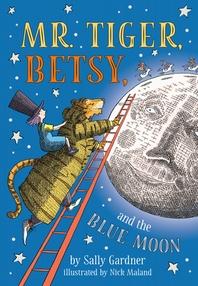 [해외]Mr. Tiger, Betsy, and the Blue Moon (Paperback)