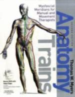Anatomy Trains: Myofascial Meridians For Manual And Movement Therapists. 2Nd Ed.