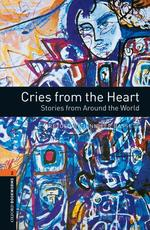Cries from the Heart (OXFORD BOOKWORMS 2)