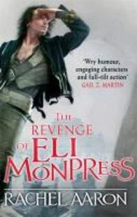 The Revenge of Eli Monpress. by Rachel Aaron