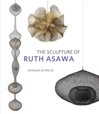 The Sculpture of Ruth Asawa, Second Edition