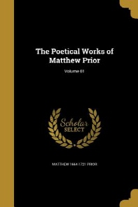 The Poetical Works of Matthew Prior; Volume 01