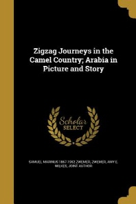 Zigzag Journeys in the Camel Country; Arabia in Picture and Story