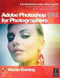 Adobe Photoshop Cs2 for Photographers : A Professional Image Editor's Guide to The Creative Use Of P