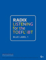 RADIX LISTENING FOR THE TOEFL IBT BLUE LABEL. 1(테이프 별매, MP3 별매)(RADIX FOR THE TOEFL IBT)(RADI