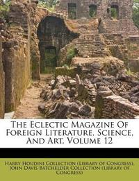 The Eclectic Magazine of Foreign Literature, Science, and Art, Volume 12