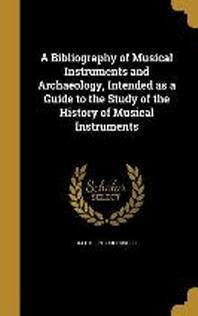 [해외]A Bibliography of Musical Instruments and Archaeology, Intended as a Guide to the Study of the History of Musical Instruments (Paperback)