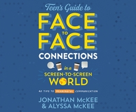 The Teen's Guide to Face-To-Face Connections in a Screen-To-Screen World