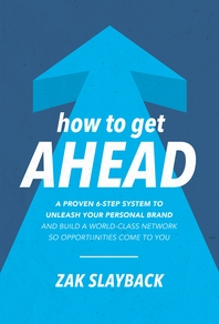 How to Get Ahead: A Proven 6-Step System to Unleash Your Personal Brand and Build a World-Class Netw