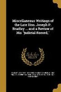 [해외]Miscellaneous Writings of the Late Hon. Joseph P. Bradley ... and a Review of His Judicial Record, (Paperback)