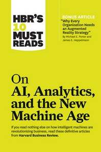 "[해외]Hbr's 10 Must Reads on Ai, Analytics, and the New Machine Age (with Bonus Article ""why Every Company Needs an Augmented Reality Strategy"" by Michael E (Hardcover)"