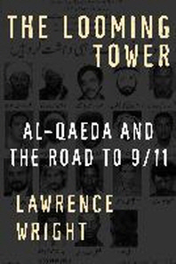 Looming Tower : Al Qaeda And the Road to 9/11
