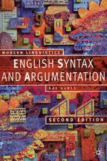 Engish Syntax and Argumentation (Modern Linguistics Series (Palgrave (Firm)).)