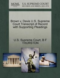 Brown V. Davis U.S. Supreme Court Transcript of Record with Supporting Pleadings