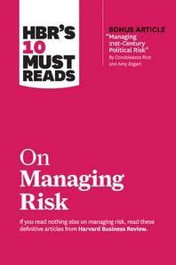 """[해외]Hbr's 10 Must Reads on Managing Risk (with Bonus Article """"managing 21st-Century Political Risk"""" by Condoleezza Rice and Amy Zegart) (Paperback)"""